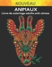Animaux: Livre de coloriage adulte anti-stress - Livre de relaxation pour adultes Cover Image