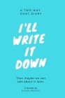 I'll Write it Down: A Two Way Chat Diary Cover Image