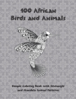 100 African Birds and Animals - Unique Coloring Book with Zentangle and Mandala Animal Patterns Cover Image