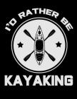 I'd Rather Be Kayaking: 2020 Kayak Planner for Organizing Your Life Cover Image