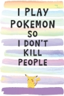 I Play Pokemon So I Don't Kill People: Blank Lined Notebook Journal Gift for Pikachu Loving Friend, Coworker, Boss Cover Image