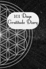 101 Days Gratitude Diary: 101 days gratitude diary, 6x9 with short instruction, one page per day, for meditation, mindfulness, affirmation, self Cover Image