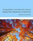 Acquiring Counseling Skills: Integrating Theory, Multiculturalism, and Self-Awareness (Alternative Etext Formats) Cover Image