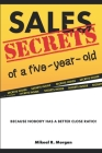 Sales Secrets of a Five Year Old: Because nobody has a better close ratio Cover Image
