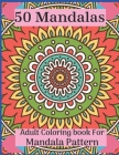 50 Mandalas Adult Coloring book For Mandala Pattern: coloring book 50 mandalas anti-stress and relaxing various challenges for adults Cover Image