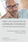 Very Late Diagnosis of Asperger Syndrome (Autism Spectrum Disorder): How Seeking a Diagnosis in Adulthood Can Change Your Life Cover Image