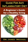 Guide For Anti Inflammatory Diet: Guide For Anti Inflammatory Diet: A Beginner's Guide for a Healthy living Cover Image