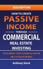 How to Create Passive Income through Commercial Real Estate Investing: A Beginners' Guide to Financial Freedom and a Secure Retirement Cover Image