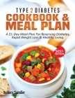 Type 2 Diabetes Cookbook & Meal Plan: A 21-Day Meal Plan For Reversing Diabetes, Rapid Weight Loss & Healthy Living Cover Image