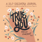 True You: A Self-Discovery Journal of Prompts and Exercises to Inspire Reflection and Growth Cover Image