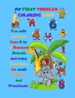 My First Toddler Coloring Book: Fun with letters from A to Z, Numbers, Animals and many exercises for small children and preschools Cover Image