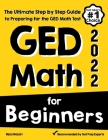 GED Math for Beginners: The Ultimate Step by Step Guide to Preparing for the GED Math Test Cover Image