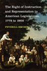The Right of Instruction and Representation in American Legislatures, 1778 to 1900 Cover Image