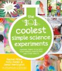The 101 Coolest Simple Science Experiments: Awesome Things to Do with Your Parents, Babysitters and Other Adults Cover Image