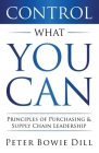 Control What You Can: Principles of Purchasing & Supply Chain Leadership Cover Image