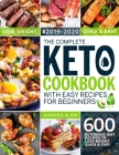 The Complete Keto Cookbook With Easy Recipes For Beginners: 600 Ketogenic Diet Recipes to Lose Weight Quick And Easy 2019-2020 Cover Image