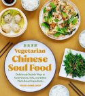 Vegetarian Chinese Soul Food: Deliciously Doable Ways to Cook Greens, Tofu, and Other Plant-Based Ingredients Cover Image