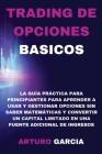 Trading de Opciones Basicos: La guía práctica para principiantes para aprender a usar y gestionar opciones sin saber matemáticas y convertir un cap Cover Image