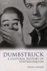 Dumbstruck: A Cultural History of Ventriloquism Cover Image