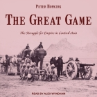 The Great Game Lib/E: The Struggle for Empire in Central Asia Cover Image
