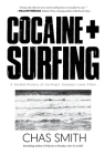 Cocaine + Surfing: A Sordid History of Surfing's Greatest Love Affair Cover Image