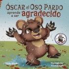 Óscar el Oso Pardo aprende a ser agradecido Cover Image