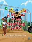 A Moose In My Starting Gate: A Moose In My Starting Gate Cover Image