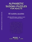 Alphabetic Sudoku Puzzles for Adults: EASY, MEDIUM, HARD, BOOK 1, 60 sudoku puzzles, difficulty 20-50, difficult sudokus, solutions for all puzzles, a Cover Image