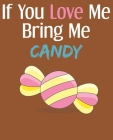 If You Love Me Bring Me Candy: Ruled Composition Notebook Cover Image