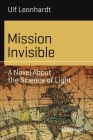 Mission Invisible: A Novel about the Science of Light (Science and Fiction) Cover Image