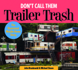 Don't Call Them Trailer Trash: The Illustrated Mobile Home Story Cover Image