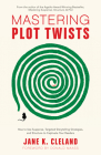 Mastering Plot Twists: How to Use Suspense, Targeted Storytelling Strategies, and Structure to Captivate Your Readers Cover Image