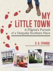 My Little Town: A Pilgrim's Portrait of a Uniquely Southern Place Cover Image