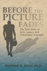 Before the Picture Fades: The True Story of Love, Legacy and Unforeseen Triumph Cover Image