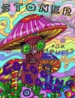 Stoner Coloring Book for Adults: Psychedelic Trippy Exclusive Illustrations Relieving Stress Relaxation Cover Image
