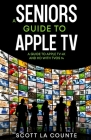 A Seniors Guide to Apple TV: A Guide to Apple TV 4K and HD with TVOS 14 Cover Image