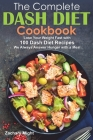 The Complete Dash Diet Cookbook: Lose Your Weight Fast with 100 Dash Diet Recipes. We Always Answer Hunger with a Meal Cover Image