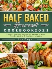 Half Baked Harvest Cookbook 2021: Simple, Easy and Delightful Recipes to Keep You Devoted to A Healthier Lifestyle Cover Image