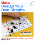 Make: Design Your Own Circuits: 17 Exciting Design Ideas for New Electronics Projects Cover Image