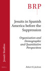 Jesuits in Spanish America Before the Suppression: Organization and Demographic and Quantitative Perspectives Cover Image