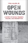 Open Wounds: A Story of Racial Tragedy, Trauma, and Redemption Cover Image