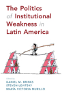 The Politics of Institutional Weakness in Latin America Cover Image