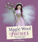 Magic Wool Fairies: How to Make Seasonal Fairies and Angels Cover Image