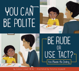 You Can Be Polite: Be Rude or Use Tact? (Making Good Choices) Cover Image