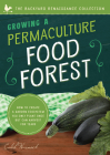 Growing a Permaculture Food Forest: How to Create a Garden Ecosystem You Only Plant Once But Can Harvest for Years (Backyard Renaissance) Cover Image