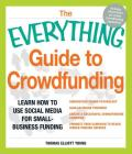 The Everything Guide to Crowdfunding: Learn How to Use Social Media for Small-Business Funding Cover Image