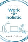 Work-a-holistic: A practical guide to changing your career Cover Image