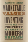 Marketable Values: Inventing the Property Market in Modern Britain Cover Image
