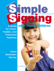 Simple Signing with Young Children: A Guide for Infant, Toddler, and Preschool Teachers (Early Childhood Education) Cover Image