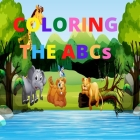 Coloring the ABCs: Tracing Letters Practice Book ABC Activity Pages Activity Book for Girls and Boys Workbook for Preschool, Kindergarten Cover Image